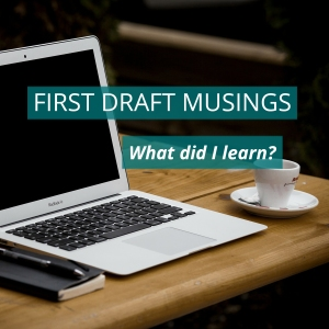 First draft musings
